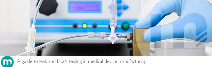 A guide to leak and block testing in medical device manufacturing